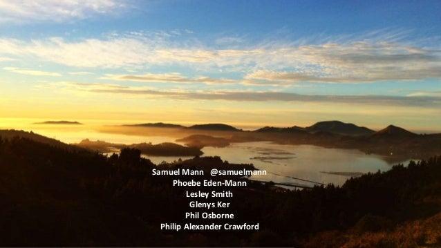 Samuel Mann @samuelmann Phoebe Eden-Mann Lesley Smith Glenys Ker Phil Osborne Philip Alexander Crawford