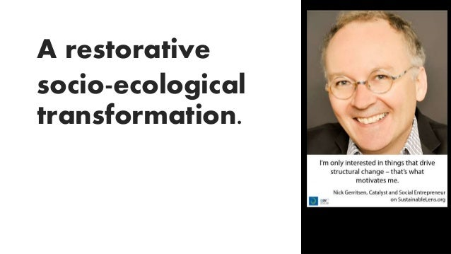 Socio-ecological restoration over economic justification If we wish to transform ourselves and society, we need to embrace…