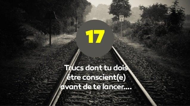 Trucs dont tu dois être conscient(e) avant de te lancer…. 17
