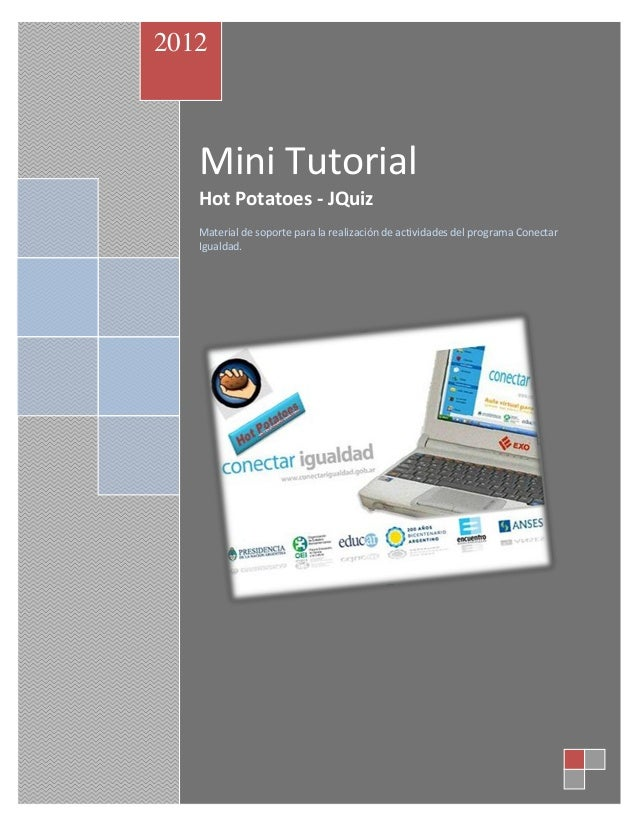 2012   Mini Tutorial   Hot Potatoes - JQuiz   Material de soporte para la realización de actividades del programa Conectar...