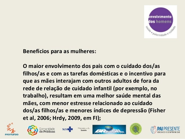 Benefícios para as mulheres: O maior envolvimento dos pais com o cuidado dos/as filhos/as e com as tarefas domésticas e o ...
