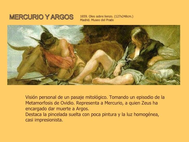 1659. Oleo sobre lienzo. (127x248cm.) Madrid. Museo del Prado Visión personal de un pasaje mitológico. Tomando un episodio...