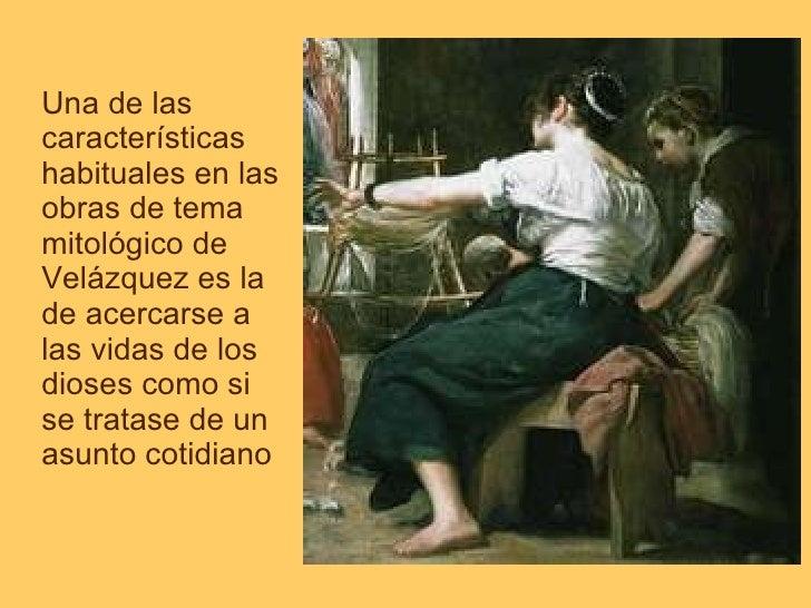 Una de las características habituales en las obras de tema mitológico de Velázquez es la de acercarse a las vidas de los d...