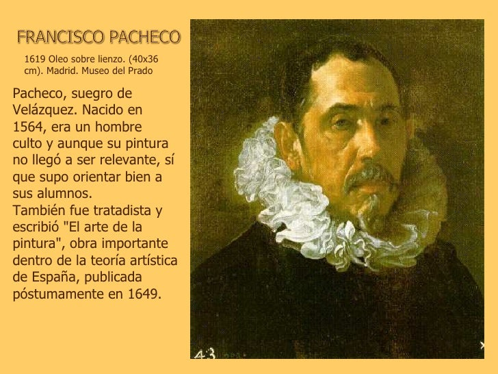 1619 Oleo sobre lienzo. (40x36 cm). Madrid. Museo del Prado Pacheco, suegro de Velázquez. Nacido en 1564, era un hombre c...