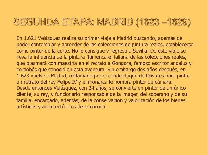 En 1.621 Velázquez realiza su primer viaje a Madrid buscando, además de poder contemplar y aprender de las colecciones de ...