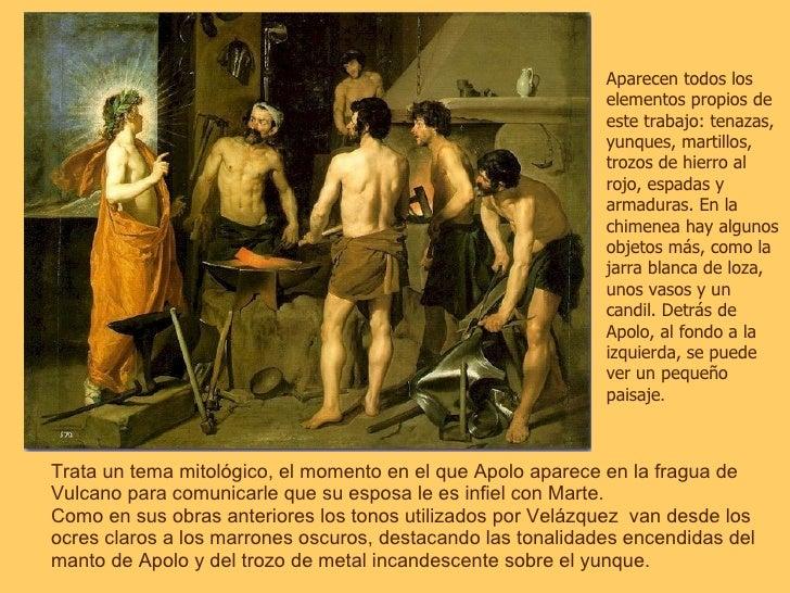 Trata un tema mitológico, el momento en el que Apolo aparece en la fragua de Vulcano para comunicarle que su esposa le es ...