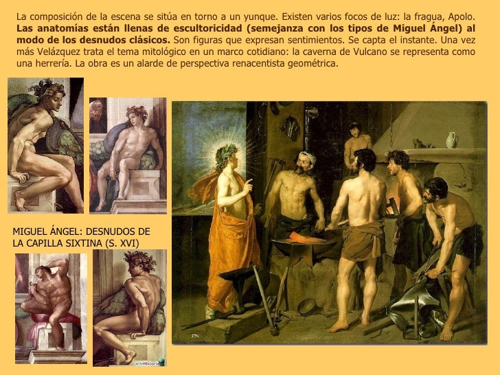 La composición de la escena se sitúa en torno a un yunque. Existen varios focos de luz: la fragua, Apolo.  Las anatomías e...
