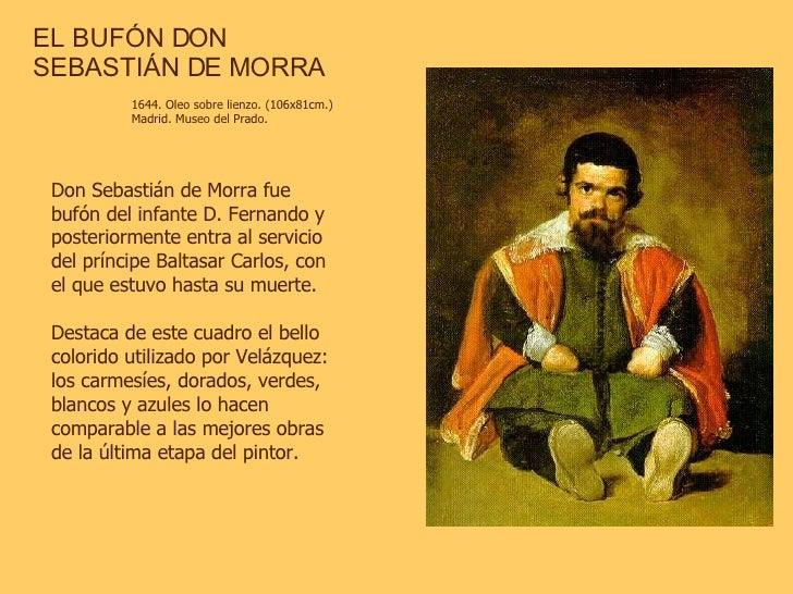 EL BUFÓN DON SEBASTIÁN DE MORRA 1644. Oleo sobre lienzo. (106x81cm.) Madrid. Museo del Prado.  Don Sebastián de Morra fue ...