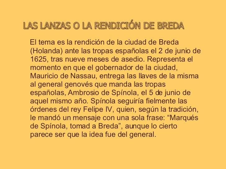 <ul><li>El tema es la rendición de la ciudad de Breda (Holanda) ante las tropas españolas el 2 de junio de 1625, tras nuev...