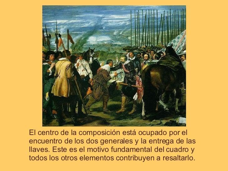El centro de la composición está ocupado por el encuentro de los dos generales y la entrega de las llaves. Este es el moti...