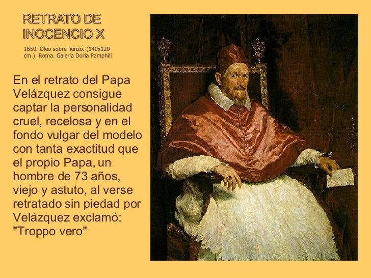 En el retrato del Papa Velázquez consigue captar la personalidad cruel, recelosa y en el fondo vulgar del modelo con tanta...