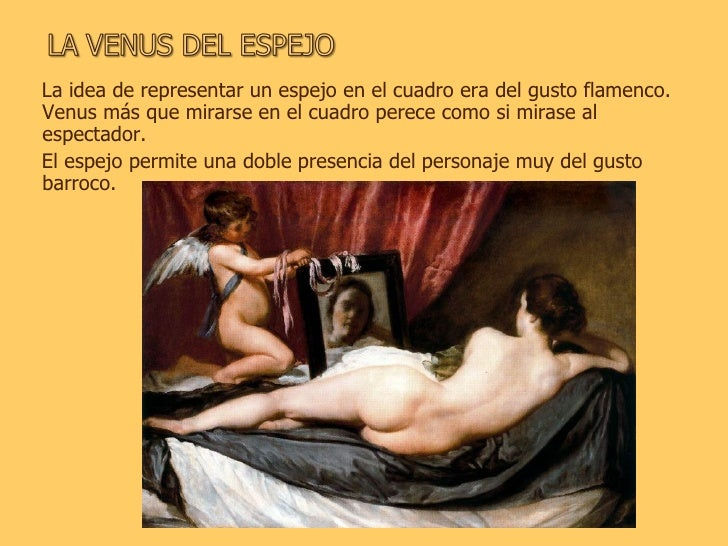 <ul><li>La idea de representar un espejo en el cuadro era del gusto flamenco. Venus más que mirarse en el cuadro perece co...