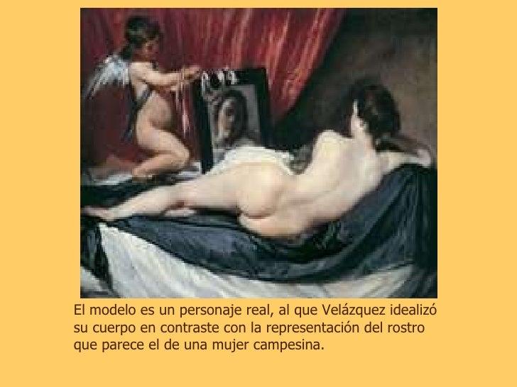 El modelo es un personaje real, al que Velázquez idealizó su cuerpo en contraste con la representación del rostro que pare...