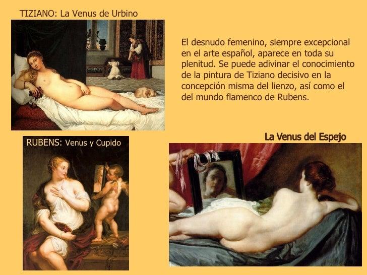 TIZIANO: La Venus de Urbino El desnudo femenino, siempre excepcional en el arte español, aparece en toda su plenitud. Se p...