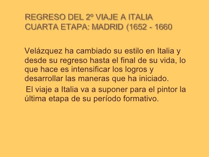 <ul><li>Velázquez ha cambiado su estilo en Italia y desde su regreso hasta el final de su vida, lo que hace es intensifica...