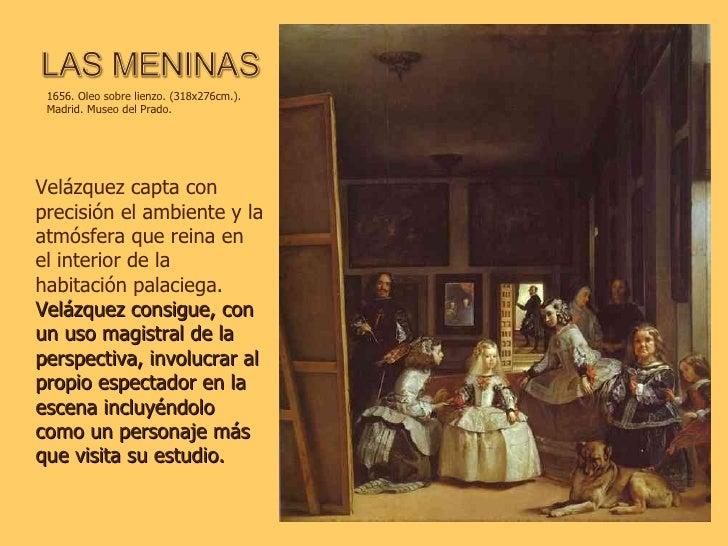 Velázquez capta con precisión el ambiente y la   atmósfera que reina en el interior de la habitación palaciega.  Velázquez...