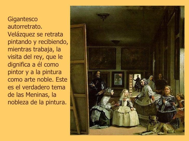 Gigantesco autorretrato. Velázquez se retrata pintando y recibiendo, mientras trabaja, la visita del rey, que le dignifica...