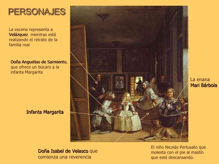 La escena representa a  Velázquez  mientras está realizando el retrato de la familia real Doña Angustias de Sarmiento , q...