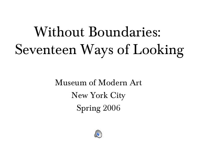 Without Boundaries: Seventeen Ways of Looking Museum of Modern Art New York City Spring 2006