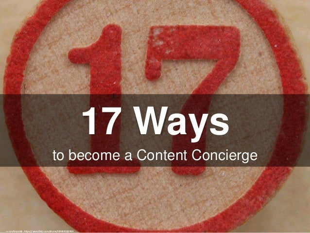 17 Ways to become a Content Concierge cc: Leo Reynolds - https://www.flickr.com/photos/49968232@N00