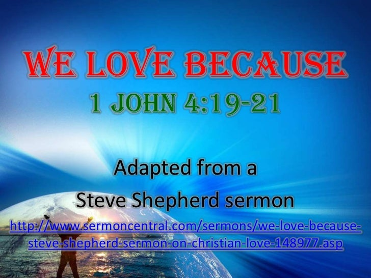 We Love Because 1 John 4:19-21<br />Adapted from a <br />Steve Shepherd sermon<br />http://www.sermoncentral.com/sermons/w...