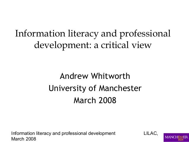 Information literacy and professional development LILAC, March 2008 Information literacy and professional development: a c...