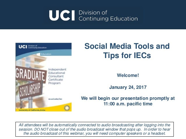 Social Media Tools and Tips for IECs Welcome! January 24, 2017 We will begin our presentation promptly at 11:00 a.m. pacif...