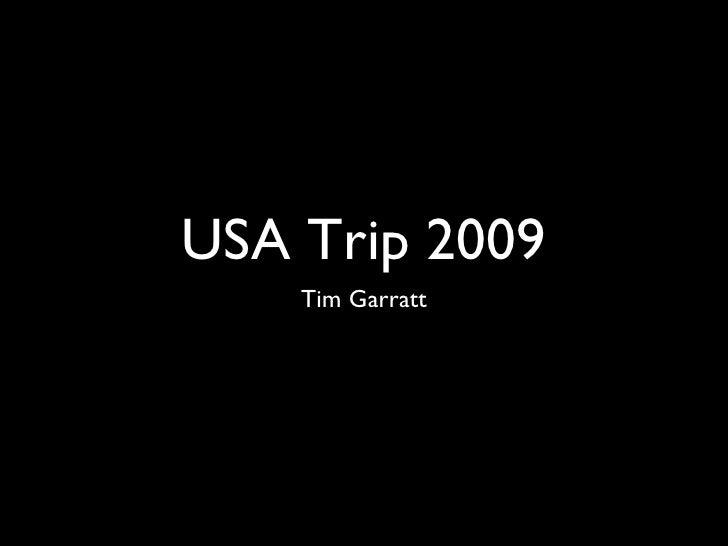 USA Trip 2009 <ul><li>Tim Garratt </li></ul>