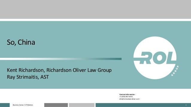Business Sense • IP MattersBusiness Sense • IP Matters 1 So, China Kent Richardson, Richardson Oliver Law Group Ray Strima...