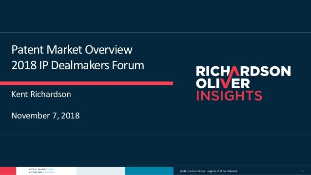 PATENT MARKET DATA ACTIONABLE ANALYTICS (C) Richardson Oliver Insights LLC & Confidential 1 Patent Market Overview 2018 IP...
