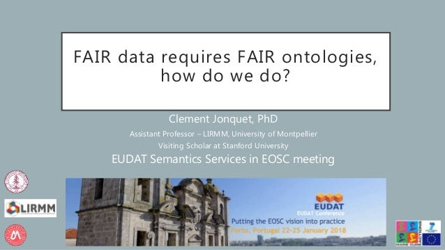 FAIR data requires FAIR ontologies, how do we do? Clement Jonquet, PhD Assistant Professor – LIRMM, University of Montpell...