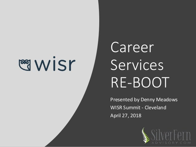 Career Services RE-BOOT Presented by Denny Meadows WISR Summit - Cleveland April 27, 2018