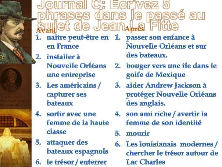 Journal C: Écrivez 5 phrases dans le passé au sujet de Jean La Fitte<br />Après<br />Avant<br />passer son enfance à Nouv...