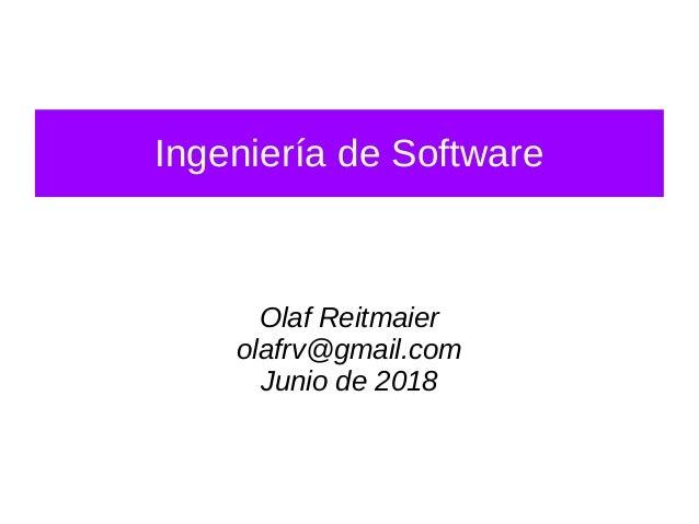 Olaf Reitmaier olafrv@gmail.com Junio de 2018 Ingeniería de Software