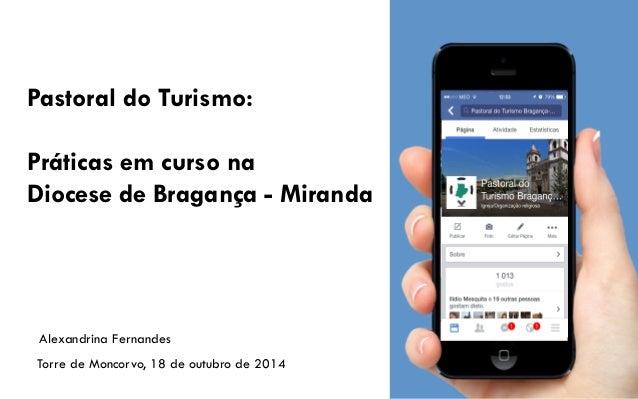 Pastoral do Turismo: Práticas em curso na Diocese de Bragança - Miranda Torre de Moncorvo, 18 de outubro de 2014 Alexandri...
