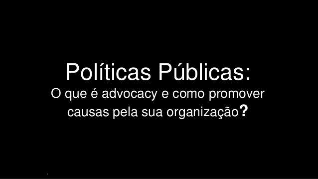 1 Políticas Públicas: O que é advocacy e como promover causas pela sua organização?