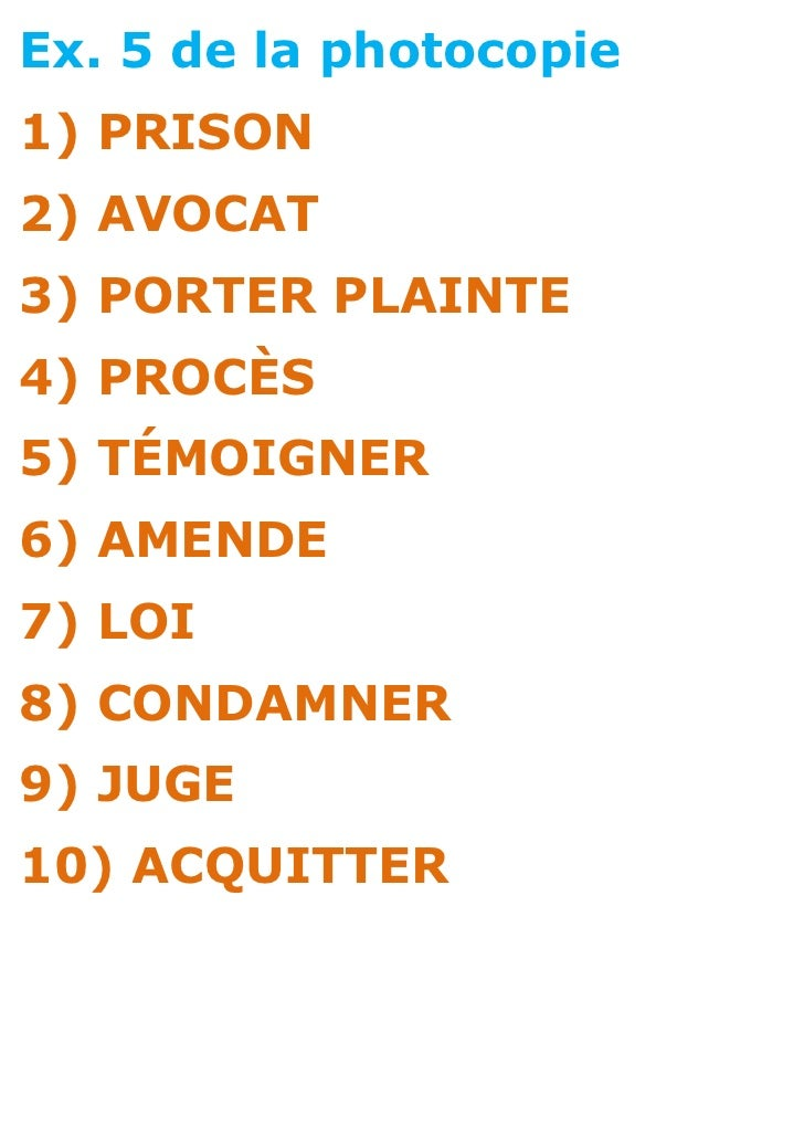Ex. 5 de la photocopie1) PRISON2) AVOCAT3) PORTER PLAINTE4) PROCÈS5) TÉMOIGNER6) AMENDE7) LOI8) CONDAMNER9) JUGE10) ACQUIT...