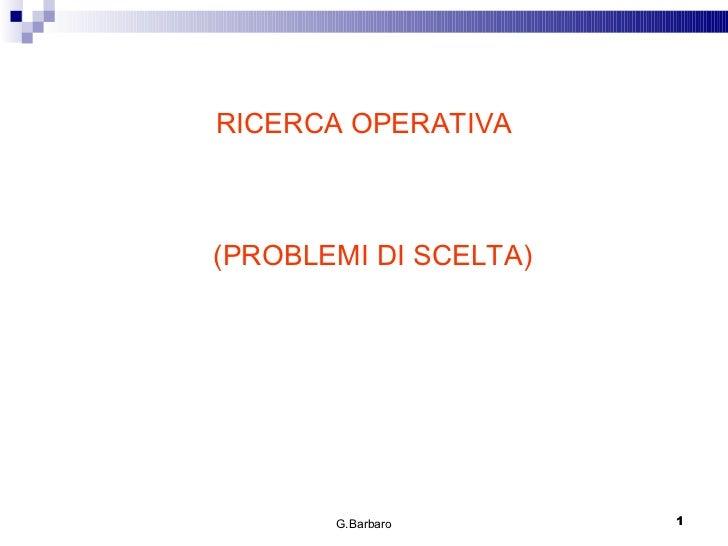 G.Barbaro RICERCA OPERATIVA (PROBLEMI DI SCELTA)