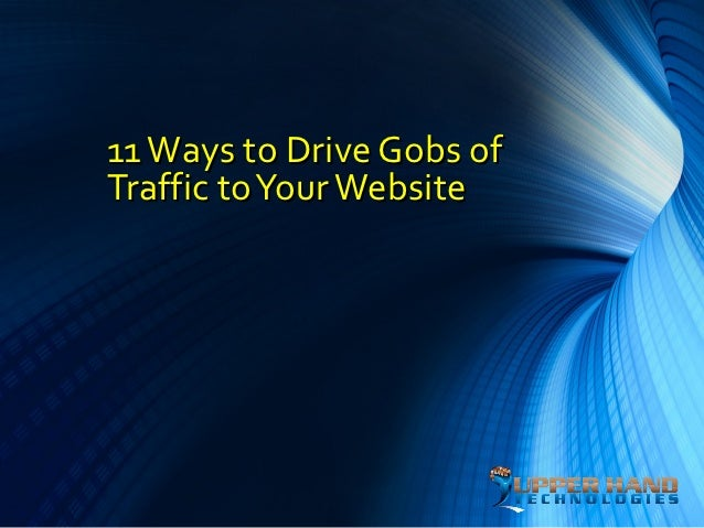 11 Ways to Drive Gobs ofTraffic to Your Website