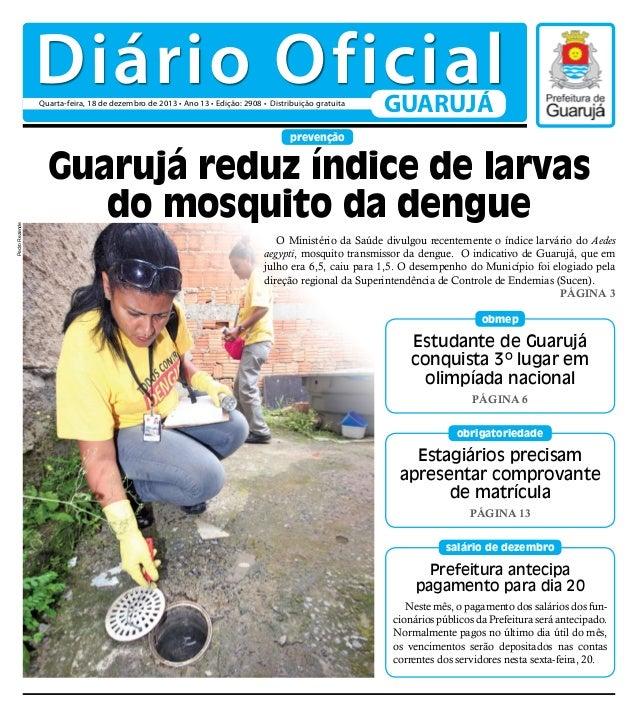 Diário Oficial Quarta-feira, 18 de dezembro de 2013 • Ano 13 • Edição: 2908 • Distribuição gratuita  GUARUJÁ  Pedro Rezend...