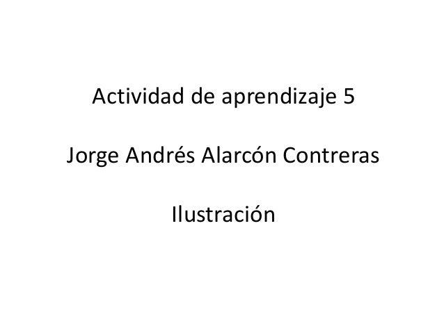 Actividad de aprendizaje 5Jorge Andrés Alarcón Contreras          Ilustración