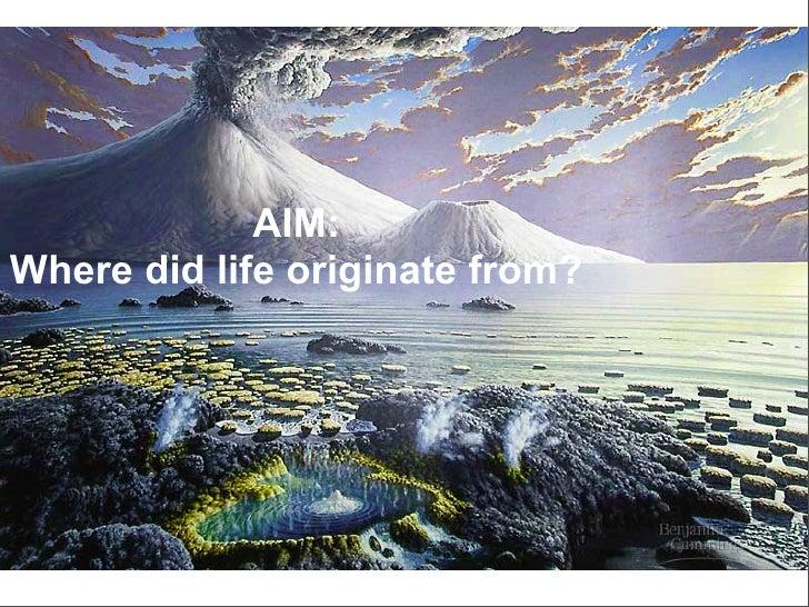 AIM: Where did life originate from?