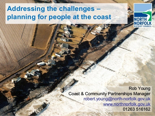 Addressing the challenges – planning for people at the coast Rob Young Coast & Community Partnerships Manager robert.young...