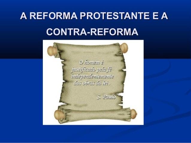 A REFORMA PROTESTANTE E AA REFORMA PROTESTANTE E A CONTRA-REFORMACONTRA-REFORMA
