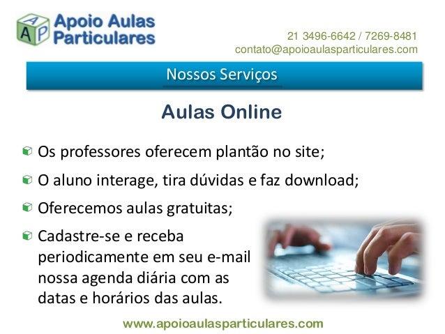 Aulas Online Nossos Serviços 21 3496-6642 / 7269-8481 contato@apoioaulasparticulares.com www.apoioaulasparticulares.com Os...