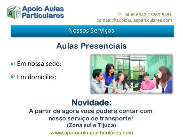 Aulas Presenciais Nossos Serviços 21 3496-6642 / 7269-8481 contato@apoioaulasparticulares.com www.apoioaulasparticulares.c...