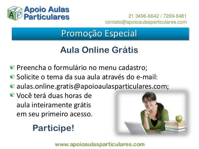 Aula Online Grátis Promoção Especial 21 3496-6642 / 7269-8481 contato@apoioaulasparticulares.com www.apoioaulasparticulare...