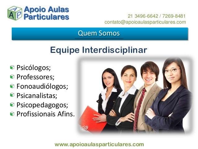 Equipe Interdisciplinar Psicólogos; Professores; Fonoaudiólogos; Psicanalistas; Psicopedagogos; Profissionais Afins. Quem ...
