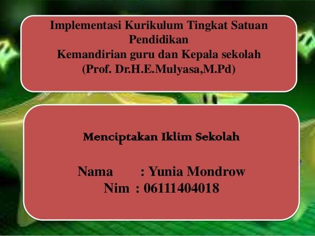 Implementasi Kurikulum Tingkat Satuan Pendidikan Kemandirian guru dan Kepala sekolah (Prof. Dr.H.E.Mulyasa,M.Pd) Menciptak...