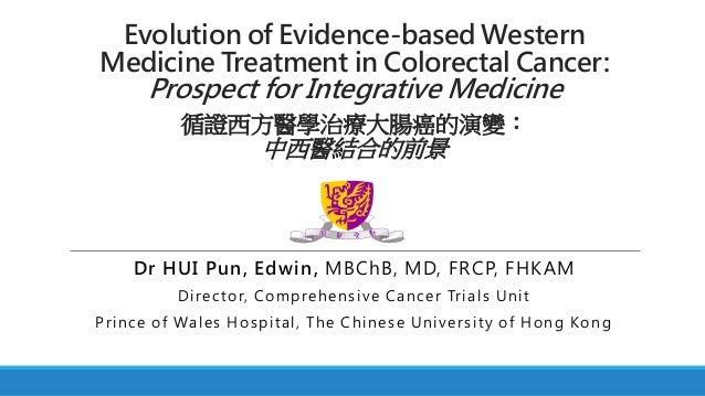 Evolution of Evidence-based Western Medicine Treatment in Colorectal Cancer:  Prospect for Integrative Medicine *  循證西方醫學治...